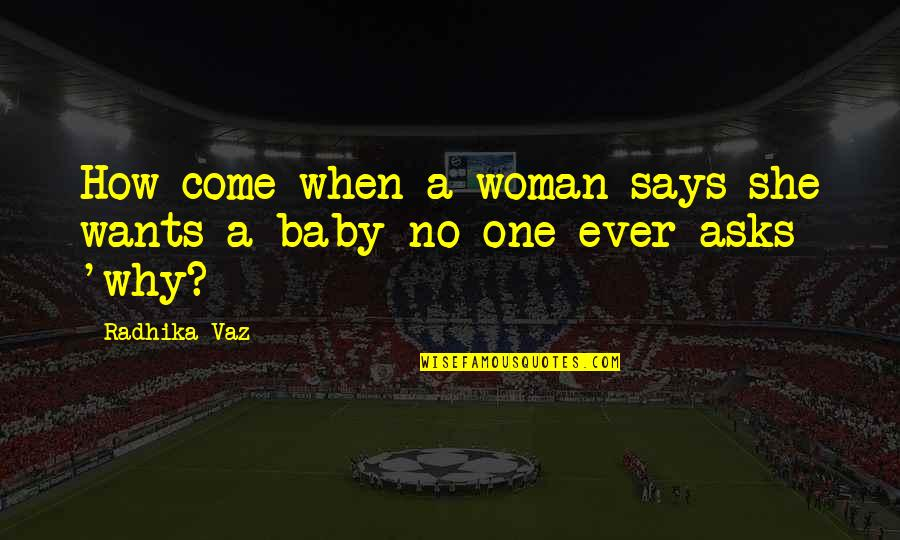 Being Villainous Quotes By Radhika Vaz: How come when a woman says she wants