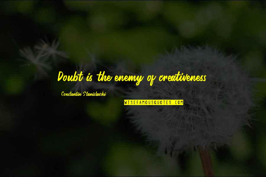 Being Weird And Happy Quotes By Constantin Stanislavski: Doubt is the enemy of creativeness.