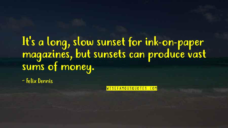 Being Weird And Happy Quotes By Felix Dennis: It's a long, slow sunset for ink-on-paper magazines,