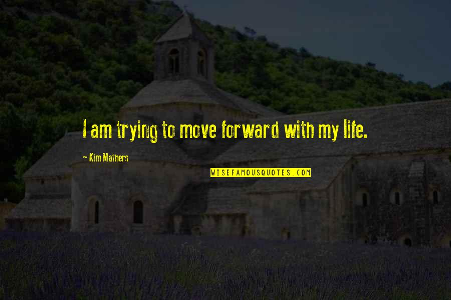 Being Weird And Happy Quotes By Kim Mathers: I am trying to move forward with my