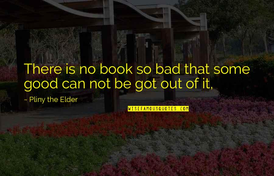 Being Weird And Happy Quotes By Pliny The Elder: There is no book so bad that some