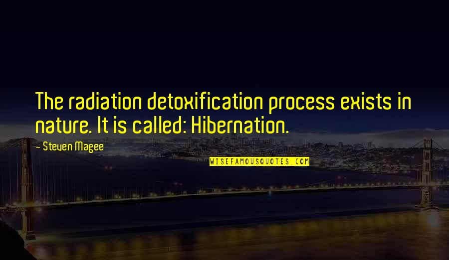 Being Weird And Happy Quotes By Steven Magee: The radiation detoxification process exists in nature. It