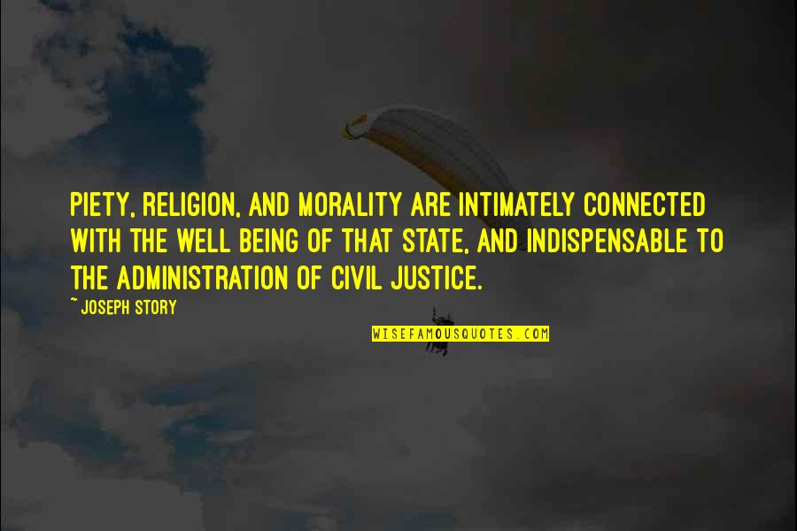 Being Well Connected Quotes By Joseph Story: Piety, religion, and morality are intimately connected with