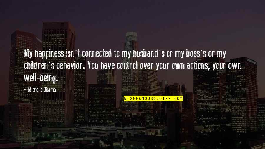 Being Well Connected Quotes By Michelle Obama: My happiness isn't connected to my husband's or