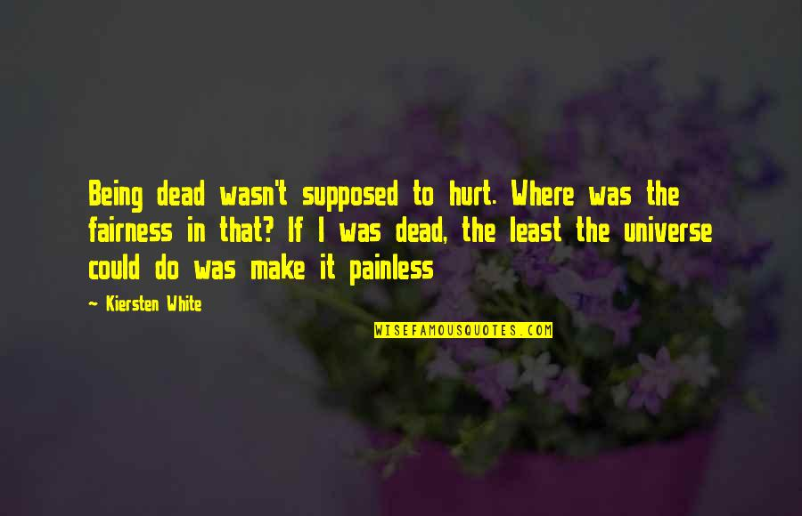 Being Where You Are Supposed To Be Quotes By Kiersten White: Being dead wasn't supposed to hurt. Where was