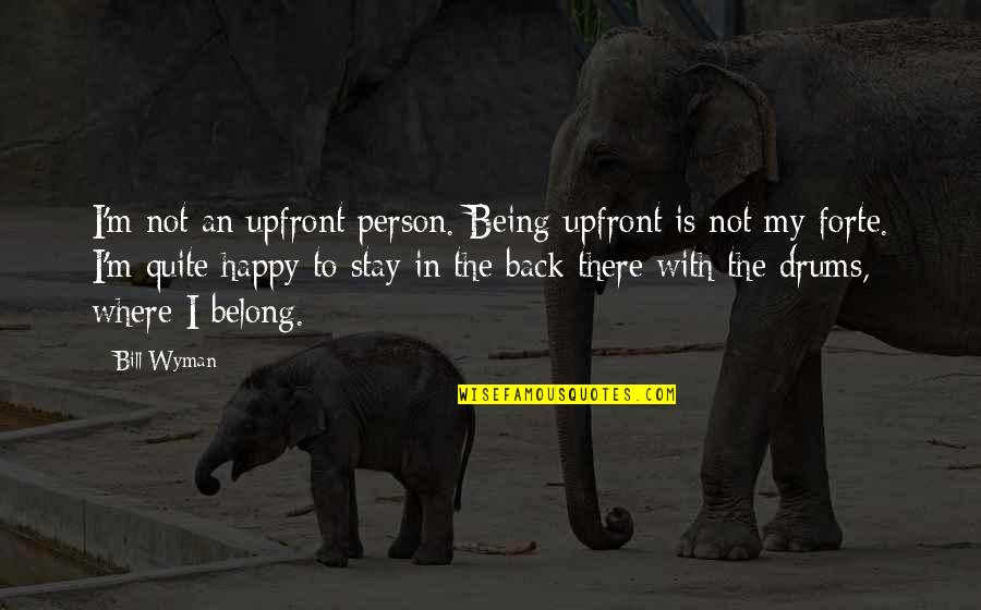 Being Where You Belong Quotes By Bill Wyman: I'm not an upfront person. Being upfront is
