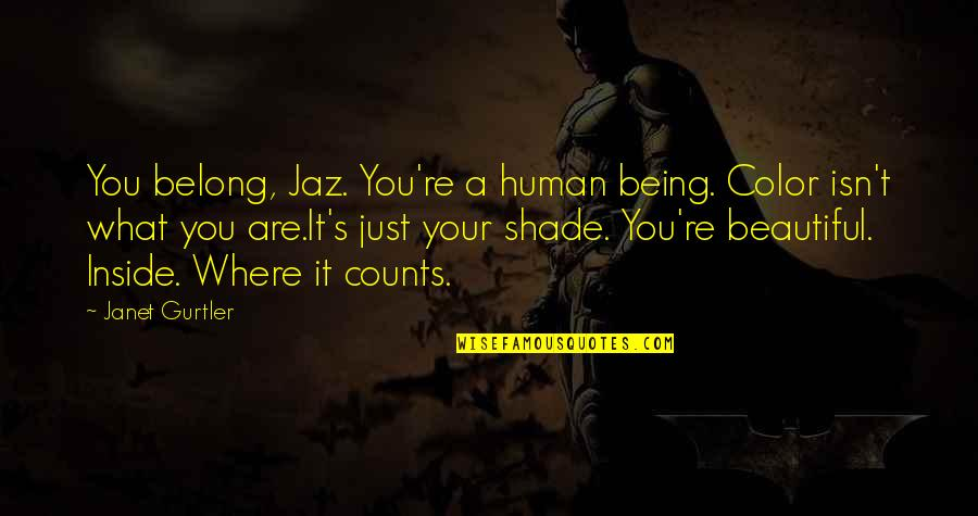 Being Where You Belong Quotes By Janet Gurtler: You belong, Jaz. You're a human being. Color