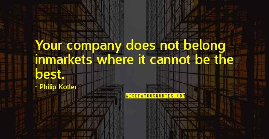 Being Where You Belong Quotes By Philip Kotler: Your company does not belong inmarkets where it
