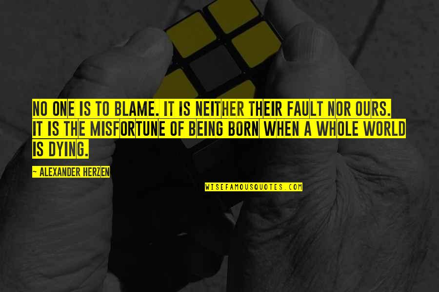 Being Whole Quotes By Alexander Herzen: No one is to blame. It is neither