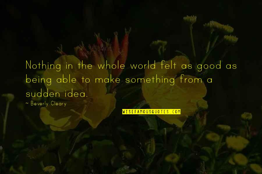 Being Whole Quotes By Beverly Cleary: Nothing in the whole world felt as good