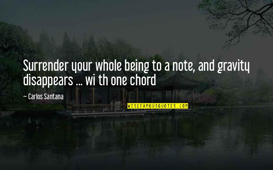 Being Whole Quotes By Carlos Santana: Surrender your whole being to a note, and