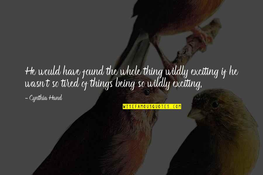 Being Whole Quotes By Cynthia Hand: He would have found the whole thing wildly