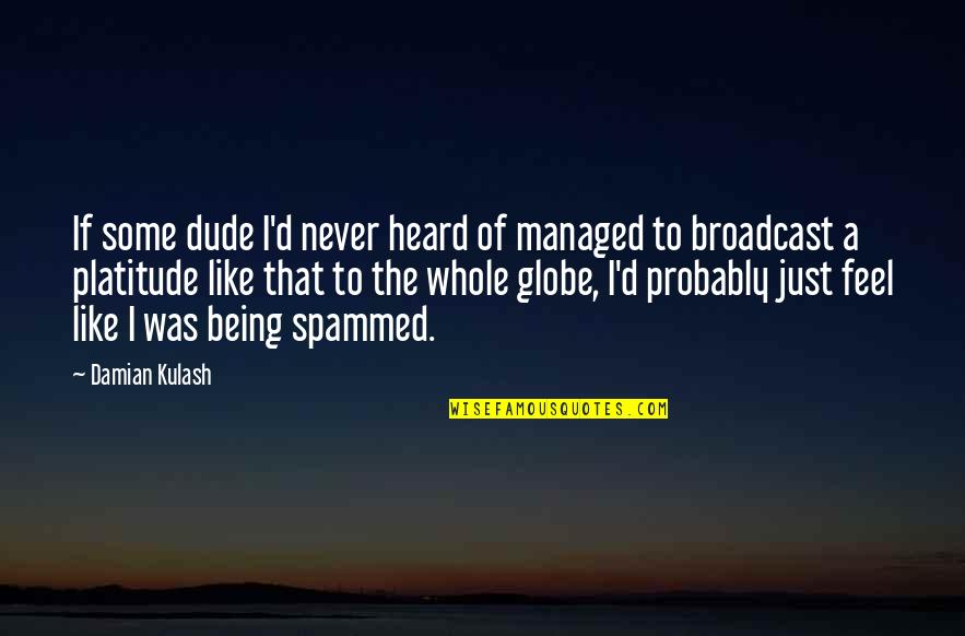 Being Whole Quotes By Damian Kulash: If some dude I'd never heard of managed