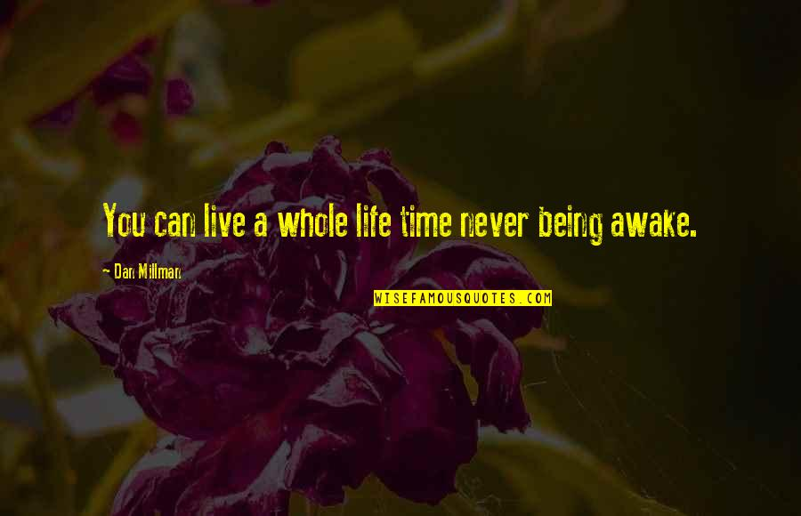 Being Whole Quotes By Dan Millman: You can live a whole life time never