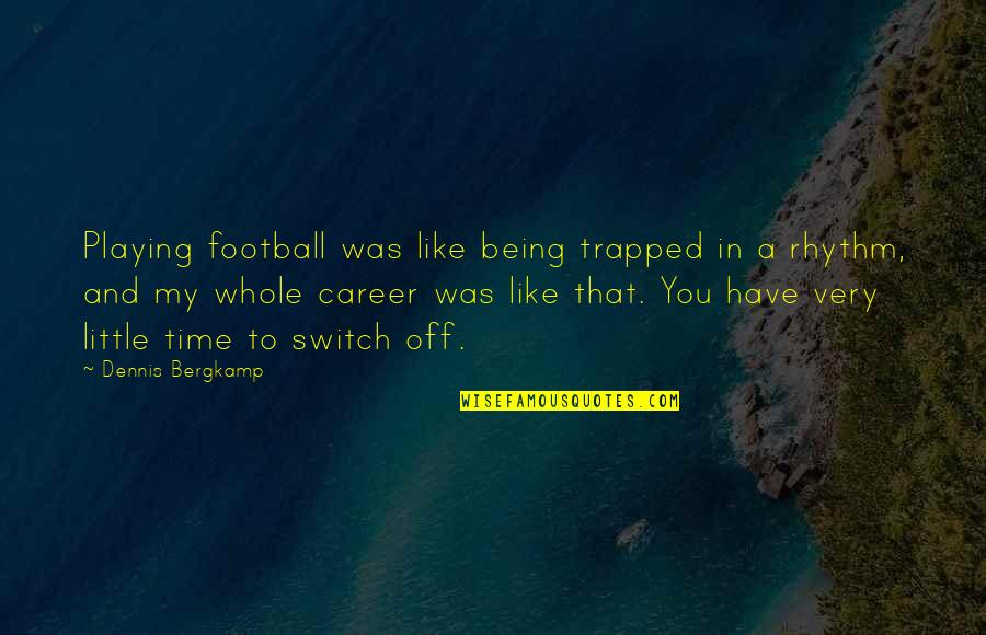 Being Whole Quotes By Dennis Bergkamp: Playing football was like being trapped in a