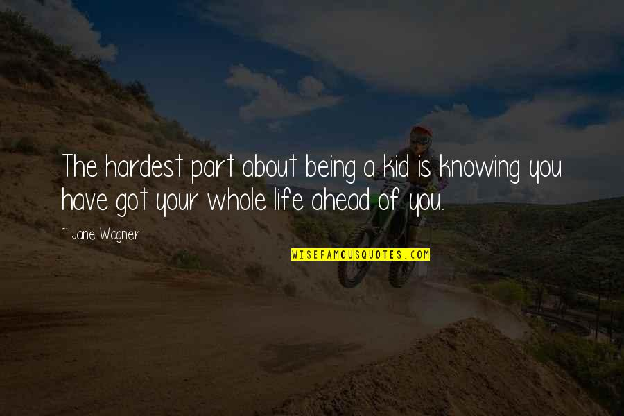 Being Whole Quotes By Jane Wagner: The hardest part about being a kid is