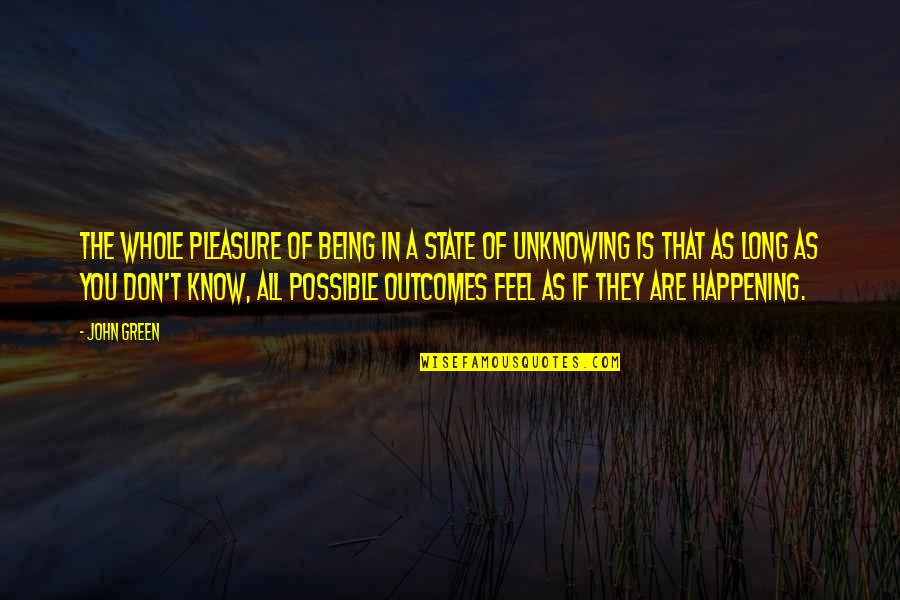 Being Whole Quotes By John Green: The whole pleasure of being in a state