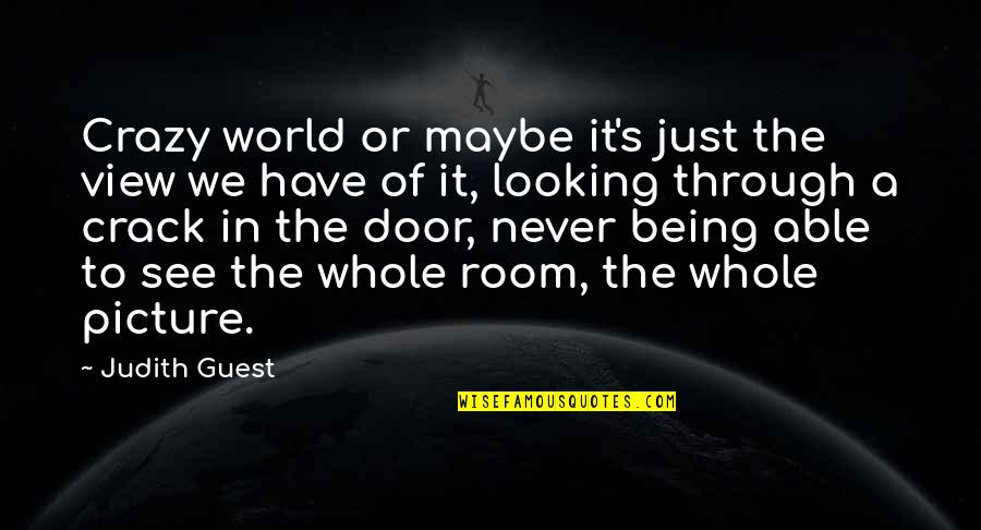 Being Whole Quotes By Judith Guest: Crazy world or maybe it's just the view