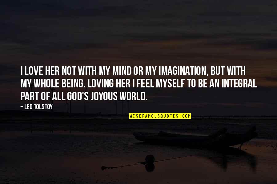 Being Whole Quotes By Leo Tolstoy: I love her not with my mind or