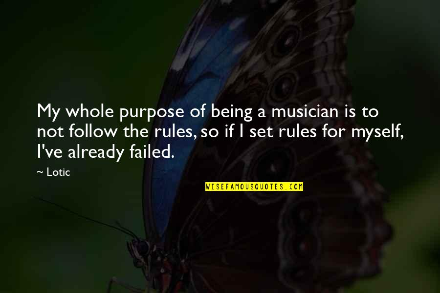 Being Whole Quotes By Lotic: My whole purpose of being a musician is