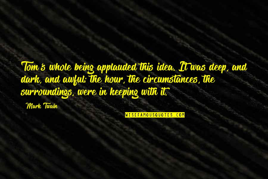 Being Whole Quotes By Mark Twain: Tom's whole being applauded this idea. It was