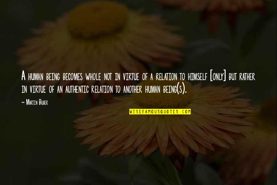 Being Whole Quotes By Martin Buber: A human being becomes whole not in virtue