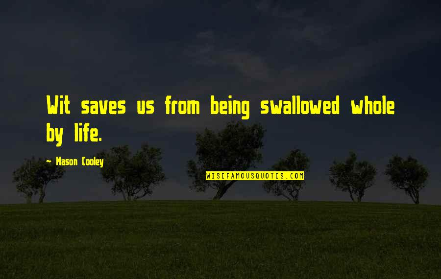 Being Whole Quotes By Mason Cooley: Wit saves us from being swallowed whole by