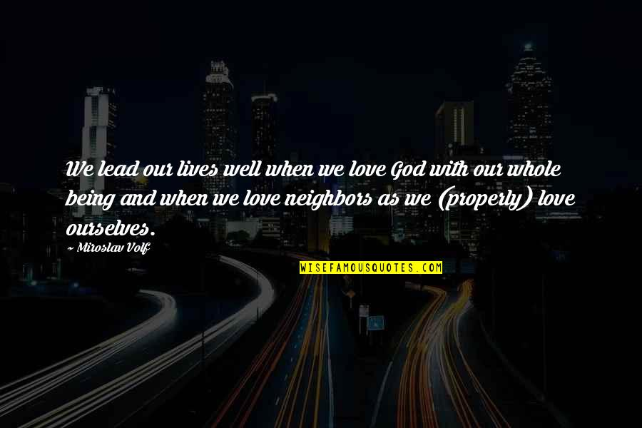 Being Whole Quotes By Miroslav Volf: We lead our lives well when we love