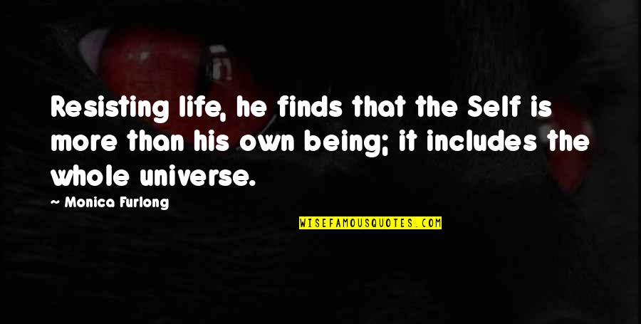 Being Whole Quotes By Monica Furlong: Resisting life, he finds that the Self is