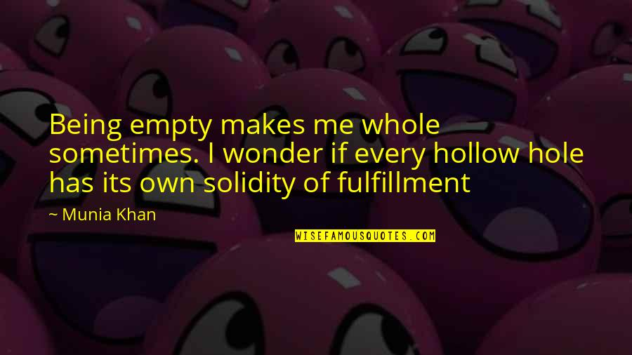 Being Whole Quotes By Munia Khan: Being empty makes me whole sometimes. I wonder