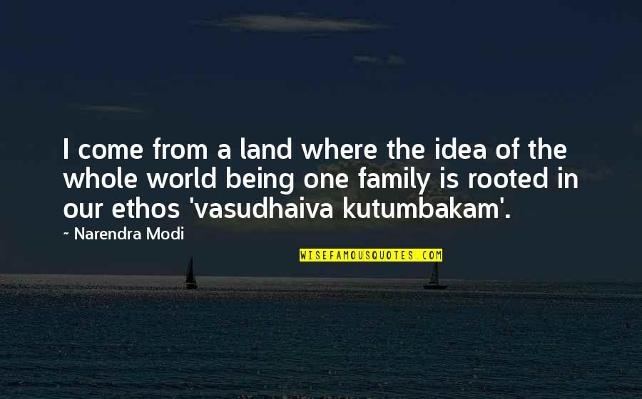 Being Whole Quotes By Narendra Modi: I come from a land where the idea