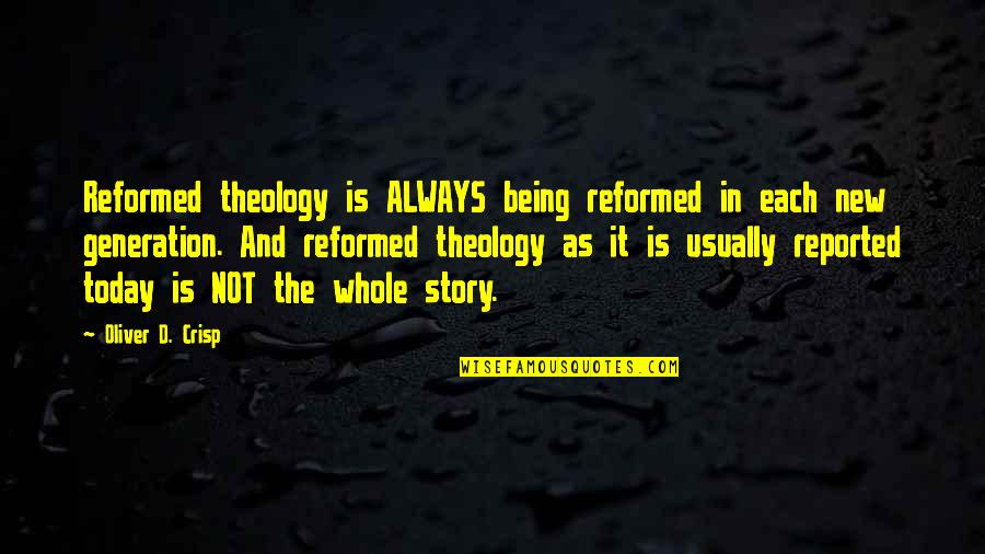 Being Whole Quotes By Oliver D. Crisp: Reformed theology is ALWAYS being reformed in each