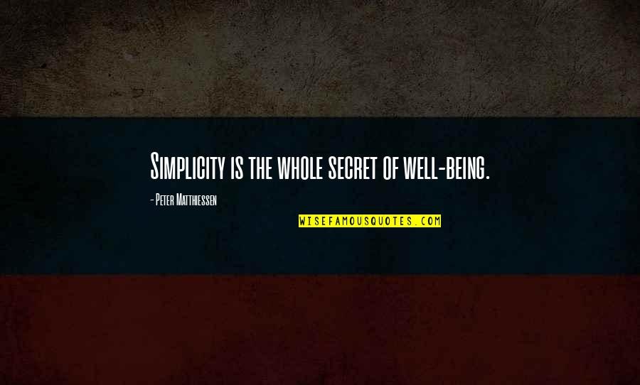 Being Whole Quotes By Peter Matthiessen: Simplicity is the whole secret of well-being.