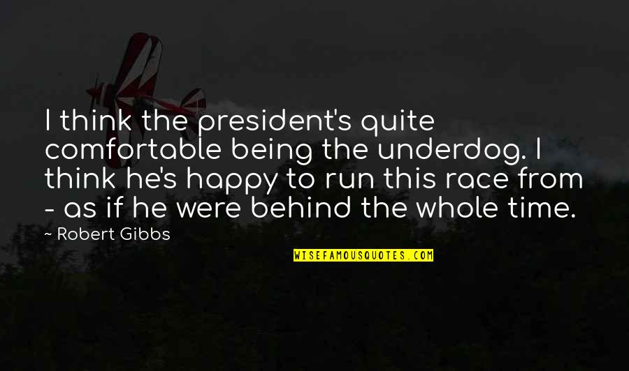 Being Whole Quotes By Robert Gibbs: I think the president's quite comfortable being the