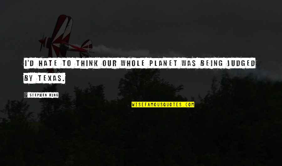 Being Whole Quotes By Stephen King: I'd hate to think our whole planet was