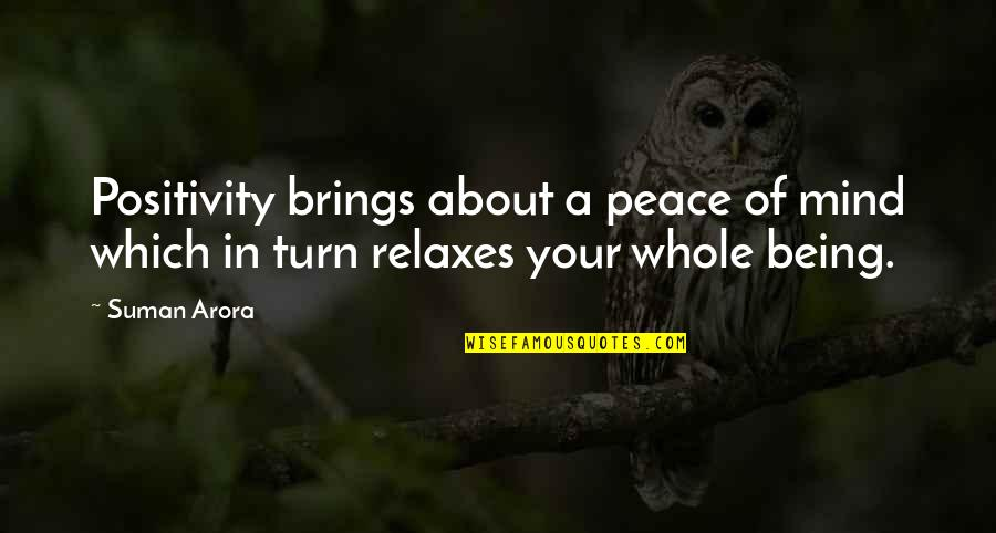 Being Whole Quotes By Suman Arora: Positivity brings about a peace of mind which