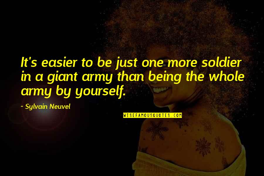 Being Whole Quotes By Sylvain Neuvel: It's easier to be just one more soldier