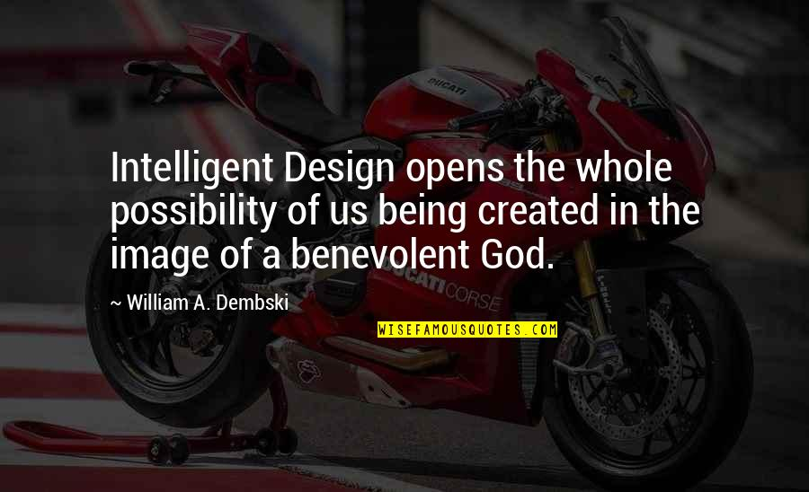 Being Whole Quotes By William A. Dembski: Intelligent Design opens the whole possibility of us