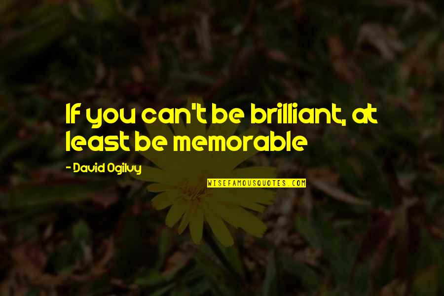 Being Wild Tumblr Quotes By David Ogilvy: If you can't be brilliant, at least be