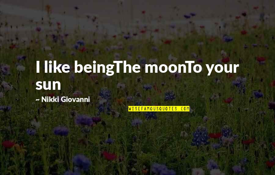 Being Wild Tumblr Quotes By Nikki Giovanni: I like beingThe moonTo your sun