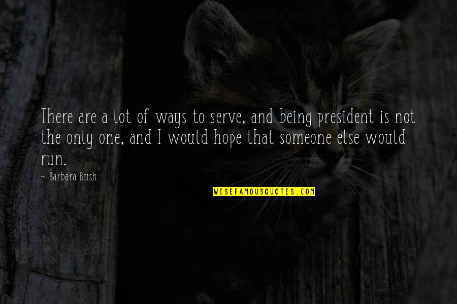 Being With Someone Else Quotes By Barbara Bush: There are a lot of ways to serve,