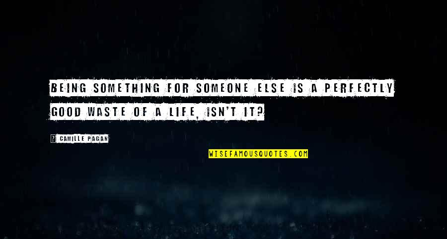 Being With Someone Else Quotes By Camille Pagan: Being something for someone else is a perfectly