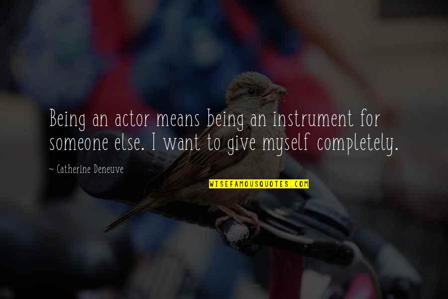 Being With Someone Else Quotes By Catherine Deneuve: Being an actor means being an instrument for
