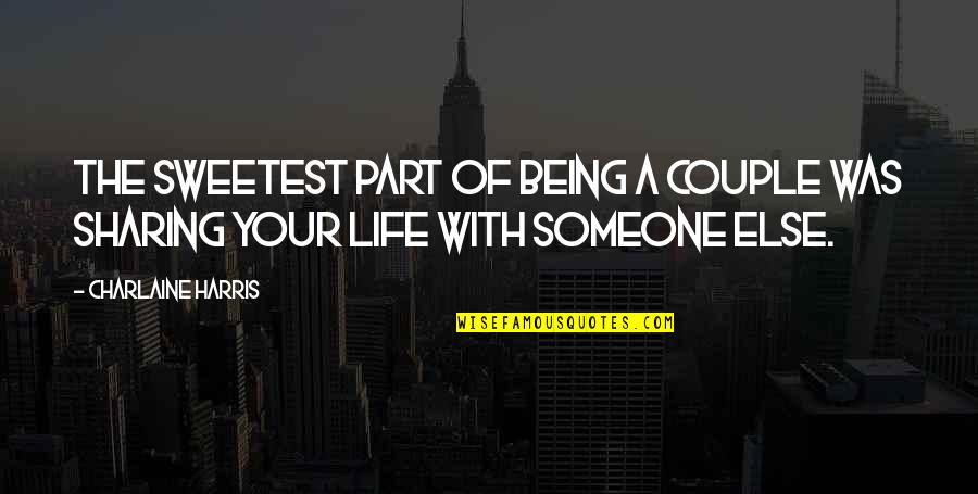 Being With Someone Else Quotes By Charlaine Harris: The sweetest part of being a couple was