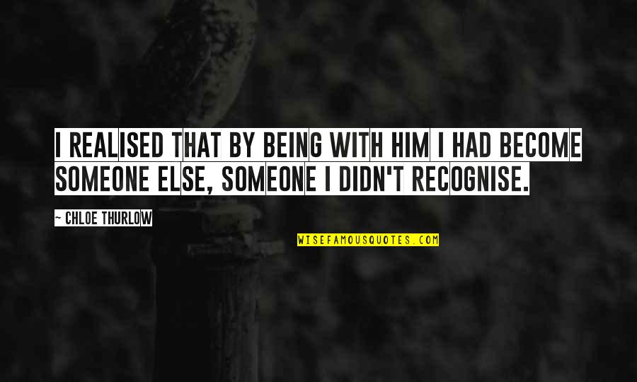Being With Someone Else Quotes By Chloe Thurlow: I realised that by being with him I