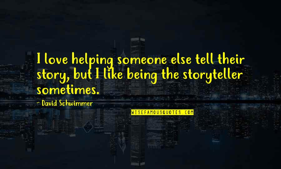 Being With Someone Else Quotes By David Schwimmer: I love helping someone else tell their story,