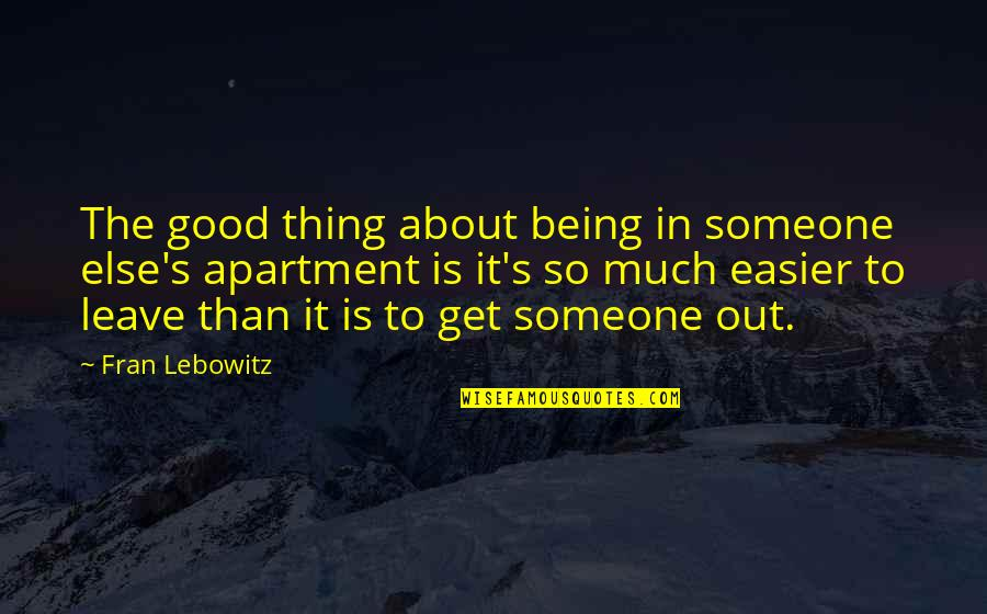 Being With Someone Else Quotes By Fran Lebowitz: The good thing about being in someone else's