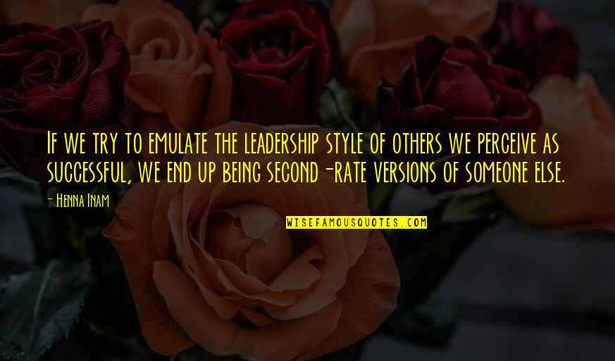Being With Someone Else Quotes By Henna Inam: If we try to emulate the leadership style