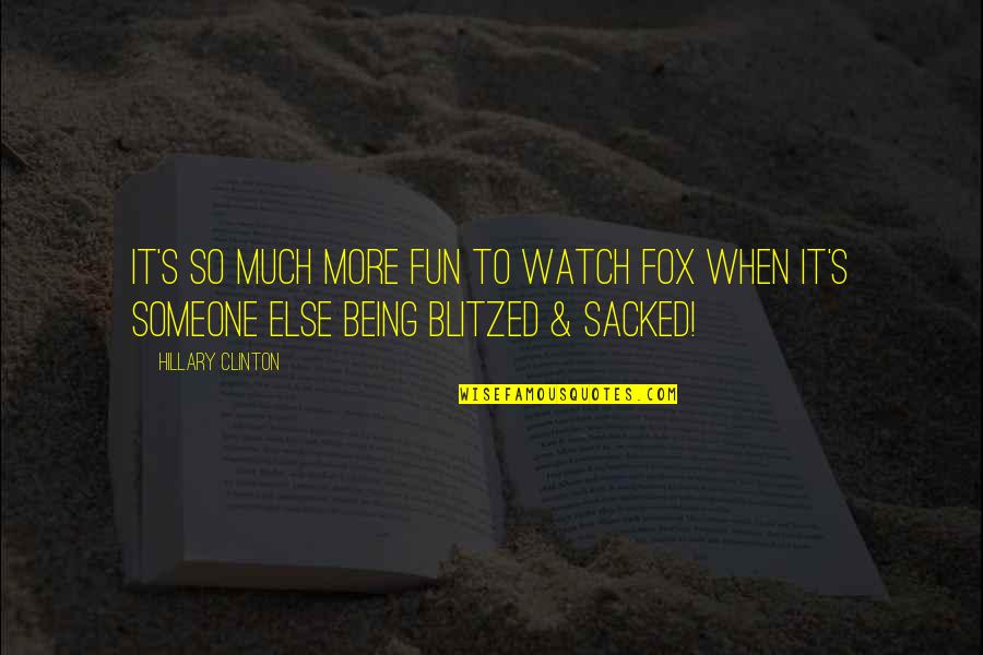 Being With Someone Else Quotes By Hillary Clinton: It's so much more fun to watch FOX