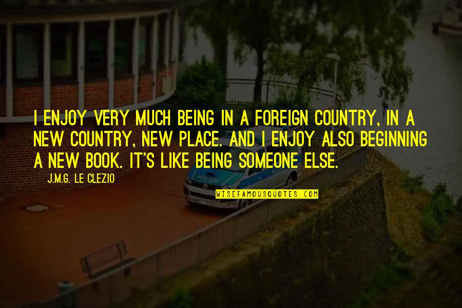 Being With Someone Else Quotes By J.M.G. Le Clezio: I enjoy very much being in a foreign